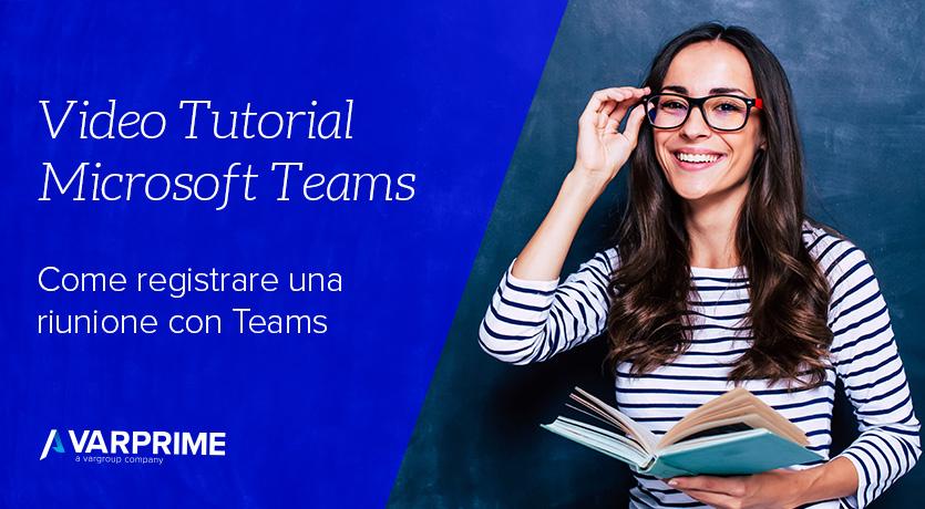 Videopillole Microsoft Teams: Come registrare una riunione